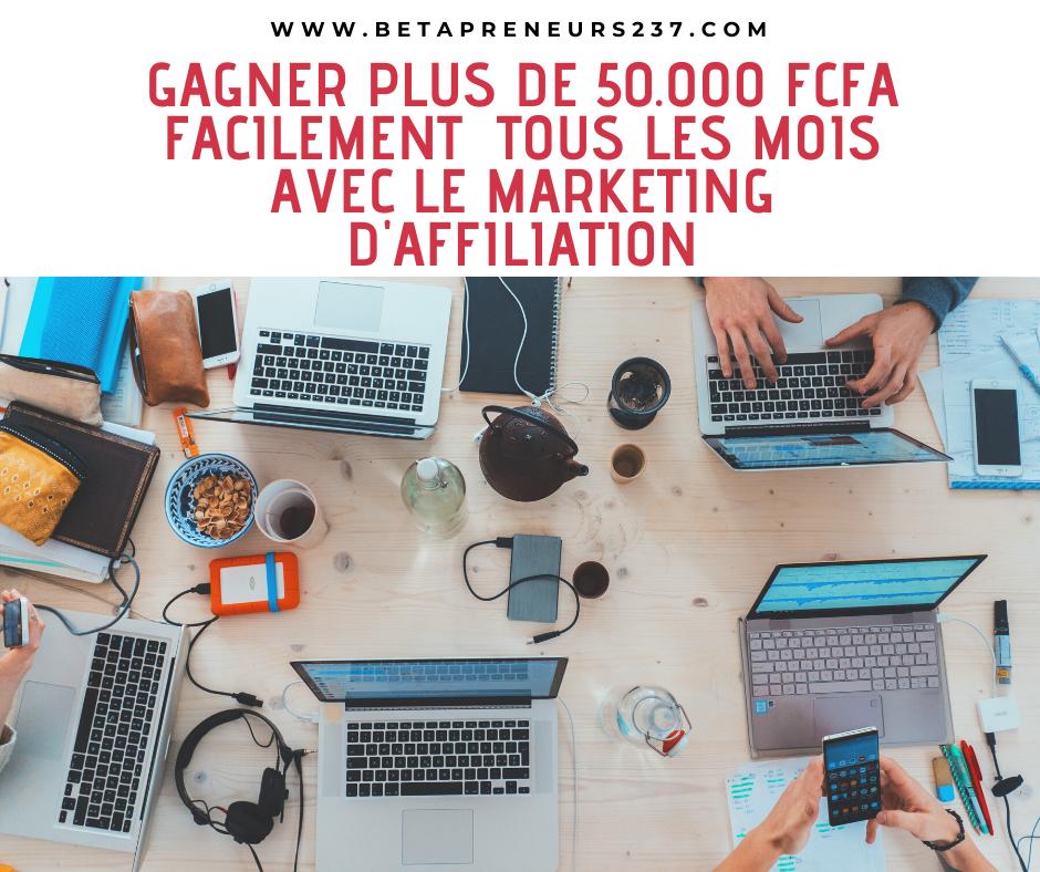 Comment gagner plus de 50.000 FCFA tous les mois et facilement avec le marketing d'affiliation?
